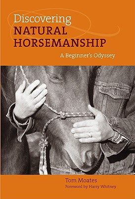 Discovering Natural Horsemanship By Moates, Tom/ Whitney, Harry (FRW)