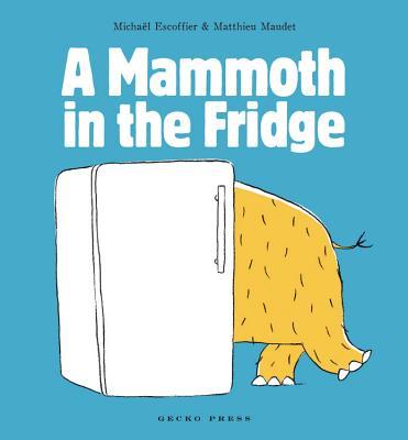 A Mammoth in the Fridge By Escoffier, Micha?/ Maudet, Matthieu (ILT)